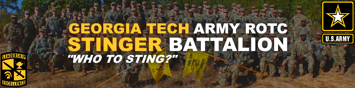"Georgia Tech Army Reserve Officer Training Corps. Stinger Battalion. ""Who to Sting?"" U.S. Army. Leadership. Excellence."